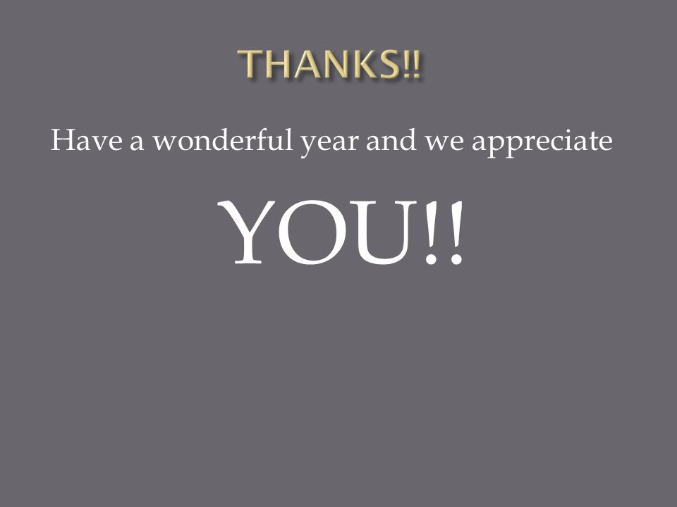 Have a wonderful year and we appreciate YOU!!