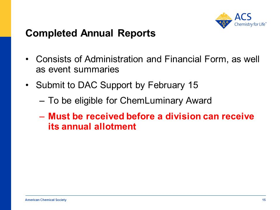 Completed Annual Reports Consists of Administration and Financial Form, as well as event summaries Submit to DAC Support by February 15 –To be eligibl