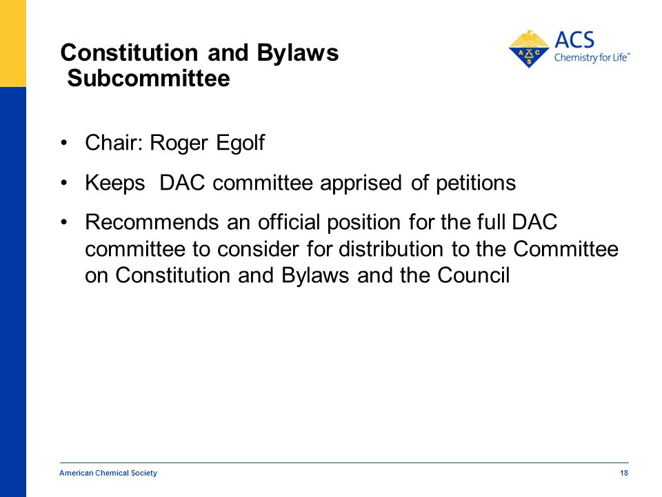 Constitution and Bylaws Subcommittee Chair: Roger Egolf Keeps DAC committee apprised of petitions Recommends an official position for the full DAC com