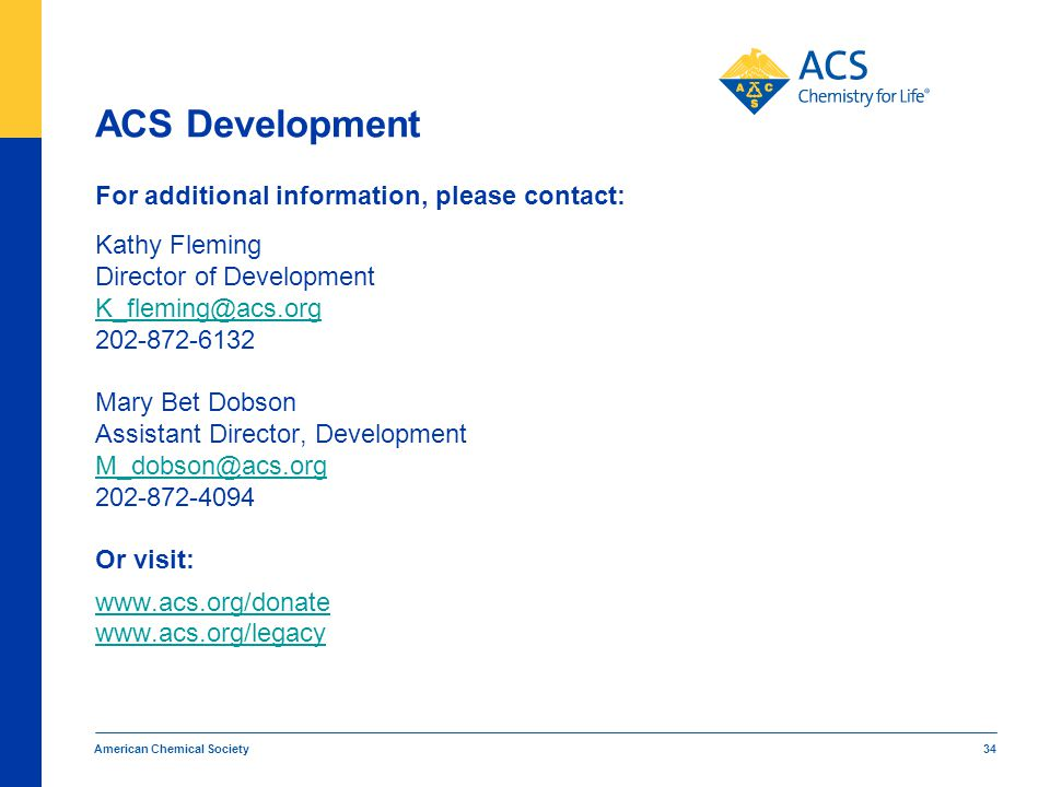 American Chemical Society 34 For additional information, please contact: Kathy Fleming Director of Development K_fleming@acs.org 202-872-6132 Mary Bet