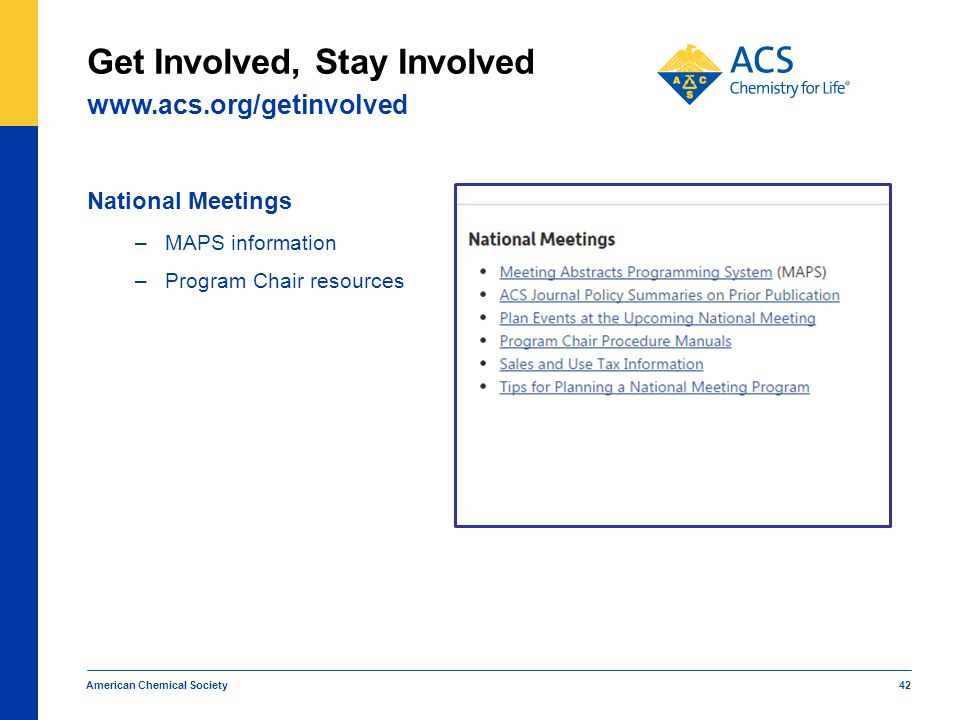 National Meetings –MAPS information –Program Chair resources American Chemical Society 42 www.acs.org/getinvolved Get Involved, Stay Involved