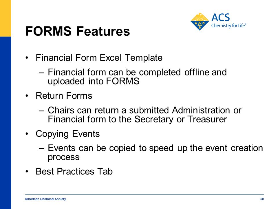 FORMS Features Financial Form Excel Template –Financial form can be completed offline and uploaded into FORMS Return Forms –Chairs can return a submit