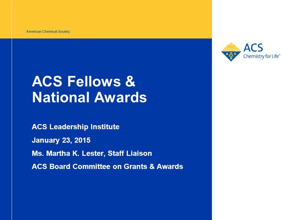 American Chemical Society ACS Fellows & National Awards ACS Leadership Institute January 23, 2015 Ms. Martha K. Lester, Staff Liaison ACS Board Commit