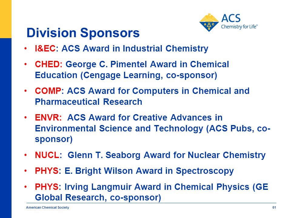 American Chemical Society 61 Division Sponsors I&EC: ACS Award in Industrial Chemistry CHED: George C. Pimentel Award in Chemical Education (Cengage L