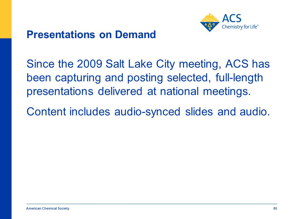 Presentations on Demand Since the 2009 Salt Lake City meeting, ACS has been capturing and posting selected, full-length presentations delivered at nat