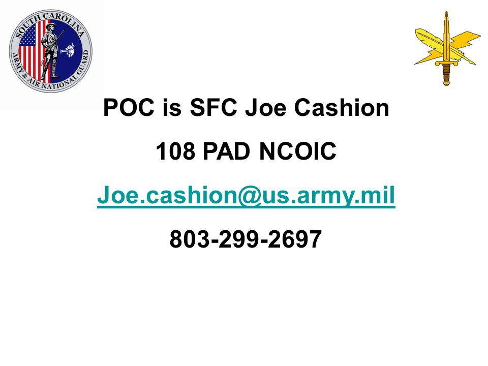 POC is SFC Joe Cashion 108 PAD NCOIC Joe.cashion@us.army.mil 803-299-2697