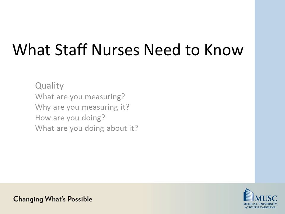 What Staff Nurses Need to Know Quality What are you measuring.