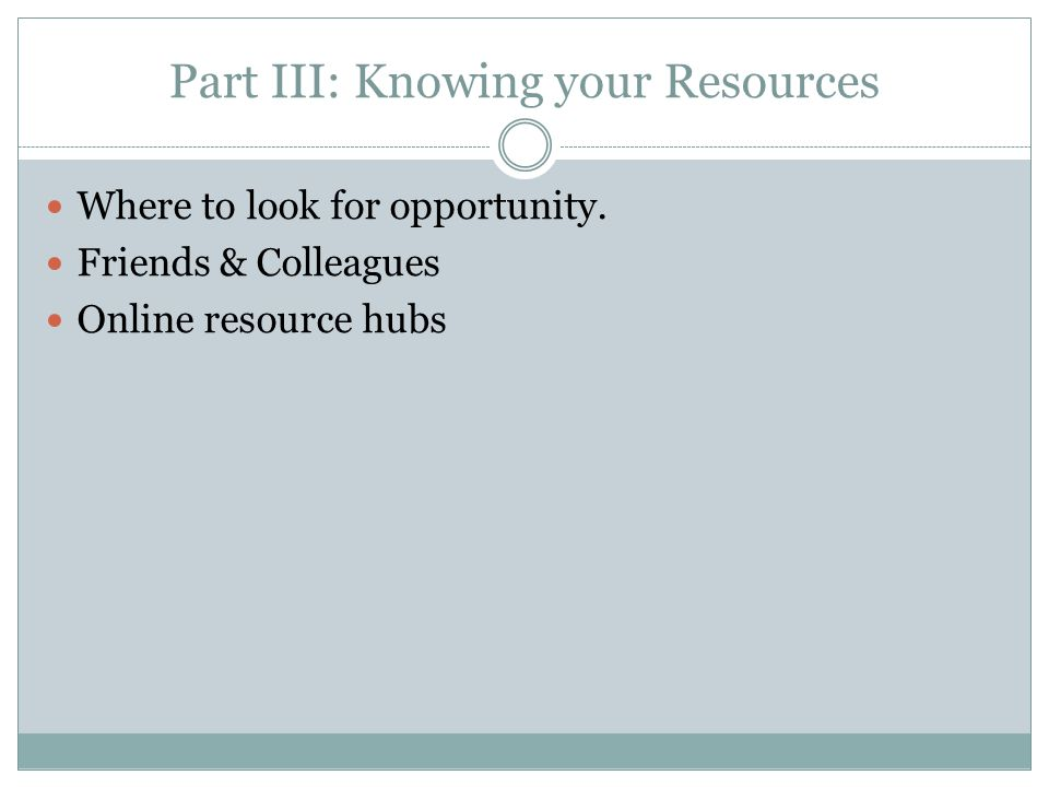 Part III: Knowing your Resources Where to look for opportunity.