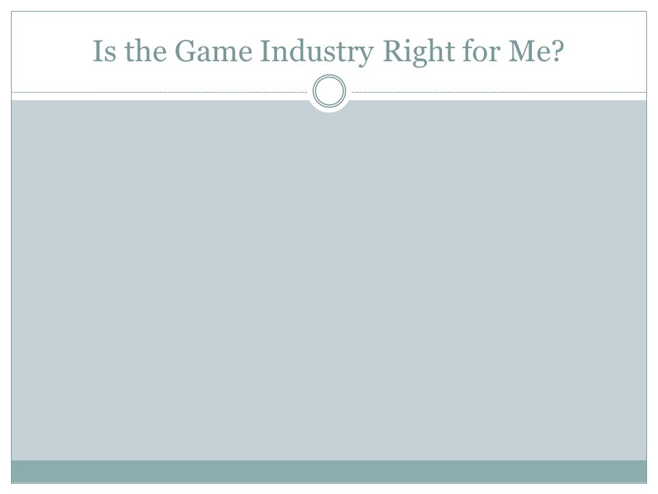 Is the Game Industry Right for Me