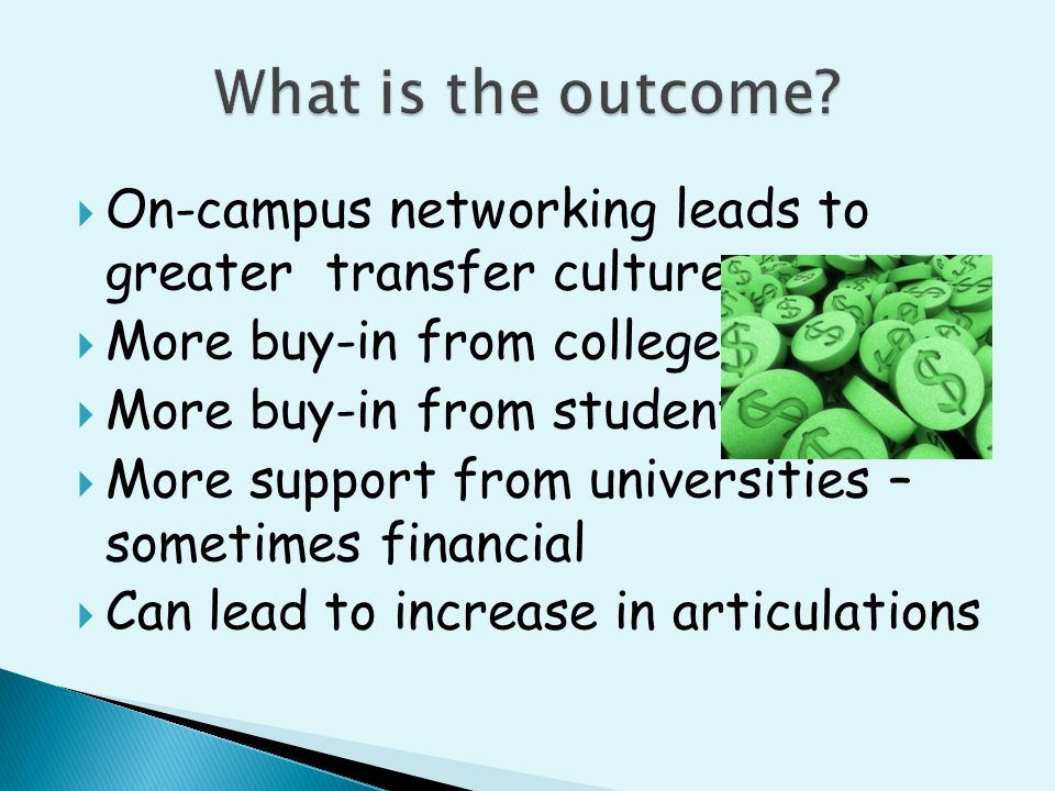  On-campus networking leads to greater transfer culture  More buy-in from college  More buy-in from students  More support from universities – som