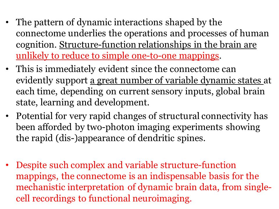 The pattern of dynamic interactions shaped by the connectome underlies the operations and processes of human cognition.