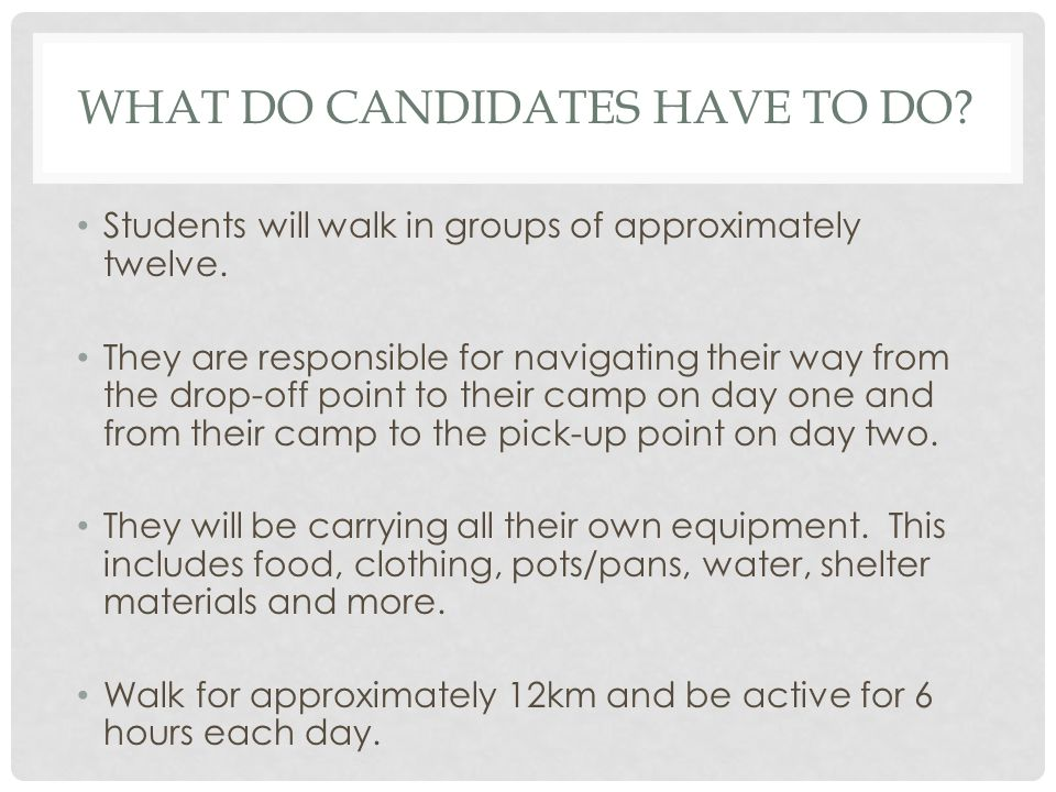 WHAT DO CANDIDATES HAVE TO DO? Students will walk in groups of approximately twelve. They are responsible for navigating their way from the drop-off p
