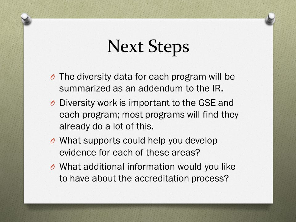 Next Steps O The diversity data for each program will be summarized as an addendum to the IR.