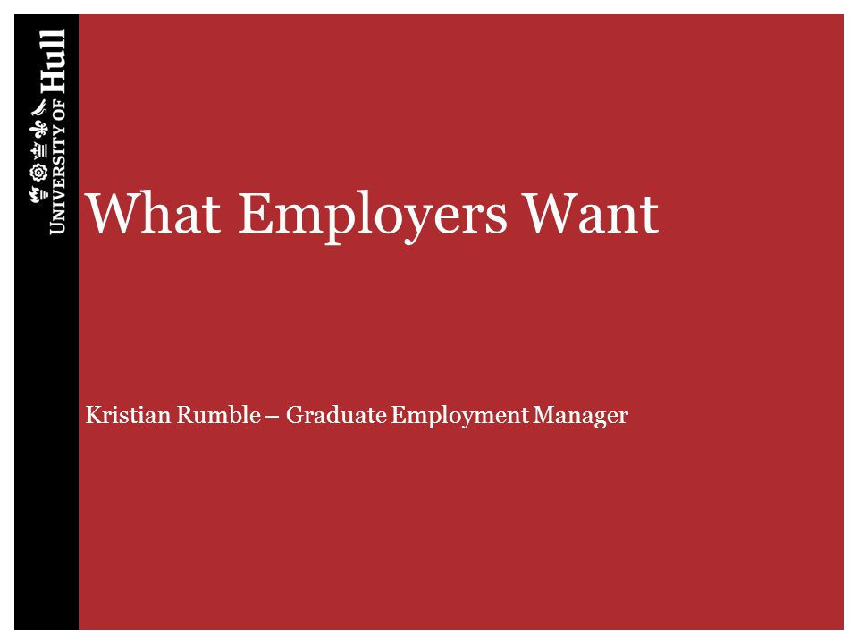 What Employers Want Kristian Rumble – Graduate Employment Manager