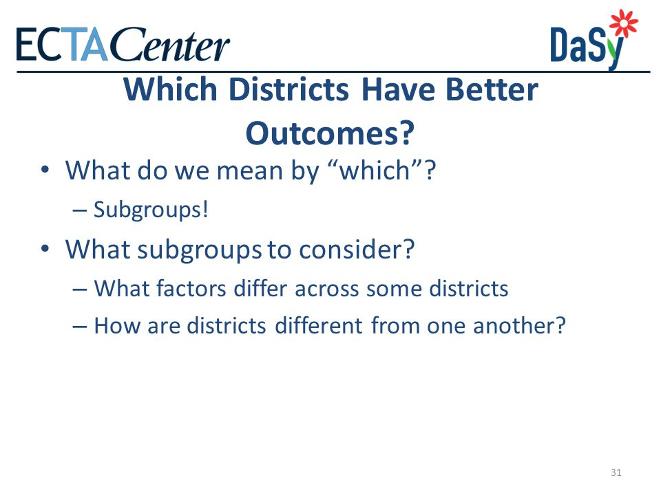 31 Which Districts Have Better Outcomes.What do we mean by which .