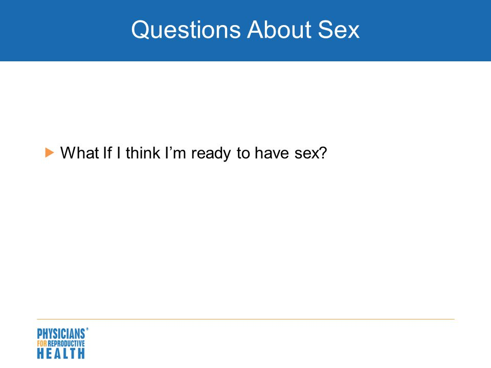  Questions About Sex  What If I think I'm ready to have sex?