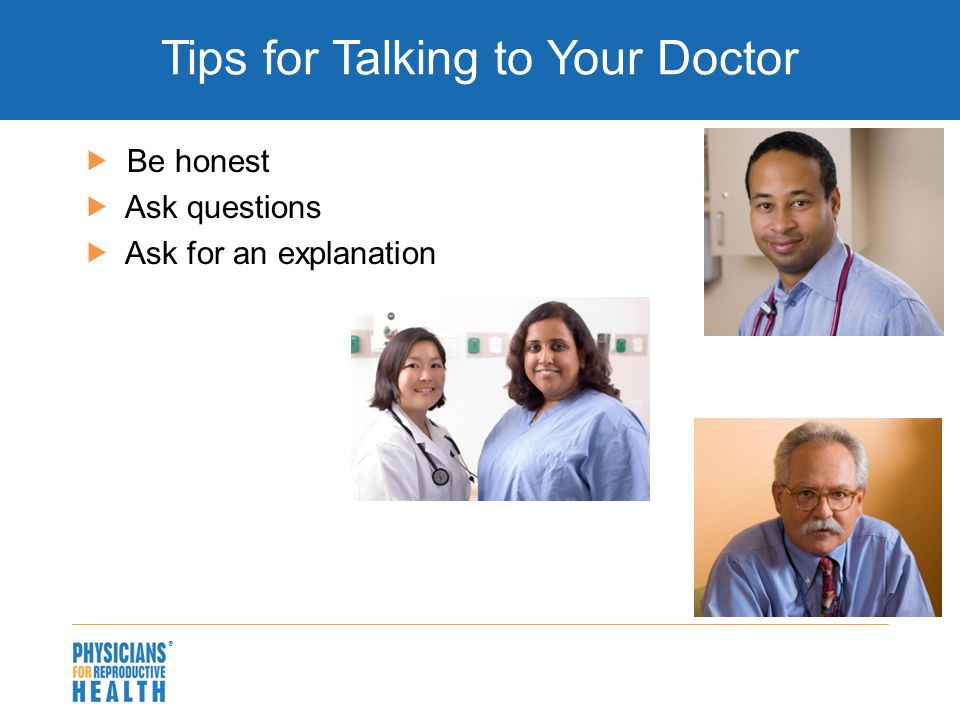 Tips for Talking to Your Doctor  Be honest  Ask questions  Ask for an explanation