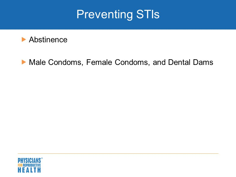  Preventing STIs  Abstinence  Male Condoms, Female Condoms, and Dental Dams
