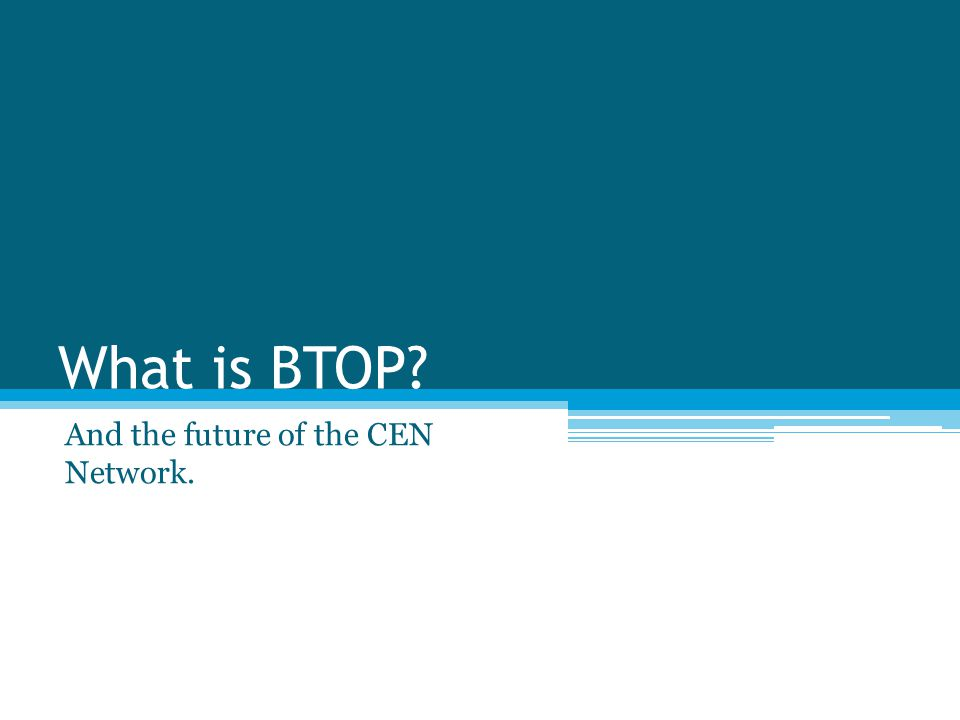 What is BTOP? And the future of the CEN Network.