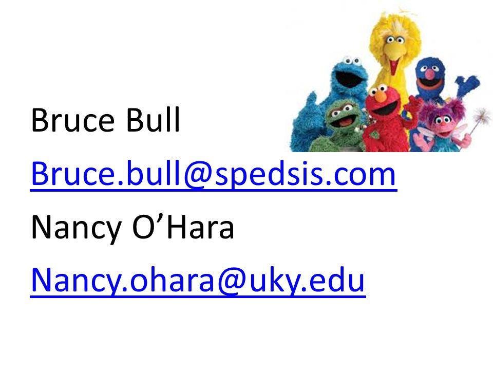 Bruce Bull Bruce.bull@spedsis.com Nancy O'Hara Nancy.ohara@uky.edu