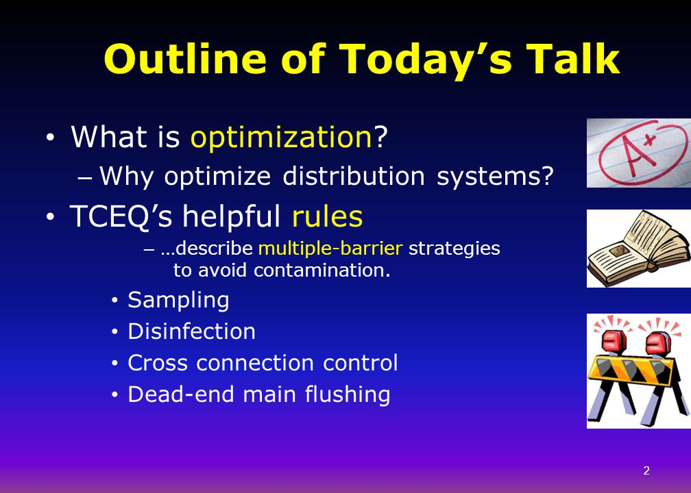 Outline of Today's Talk What is optimization? – Why optimize distribution systems? TCEQ's helpful rules – …describe multiple-barrier strategies to avo