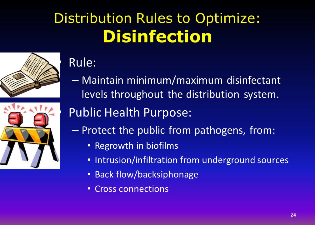 Rule: – Maintain minimum/maximum disinfectant levels throughout the distribution system. Public Health Purpose: – Protect the public from pathogens, f