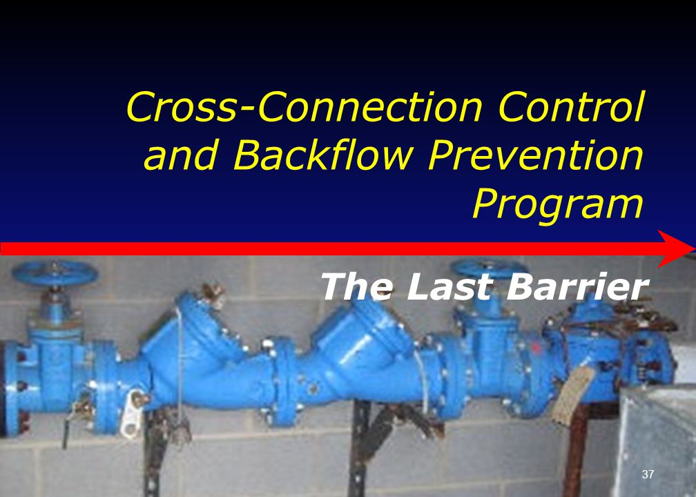 Cross-Connection Control and Backflow Prevention Program 37 The Last Barrier