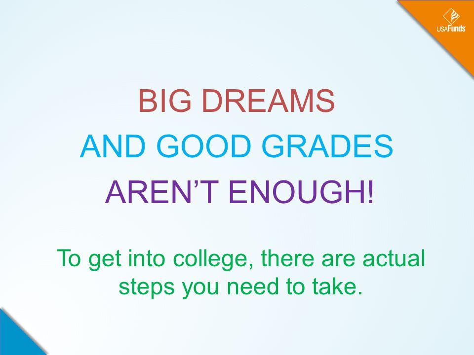 BIG DREAMS AND GOOD GRADES AREN'T ENOUGH.