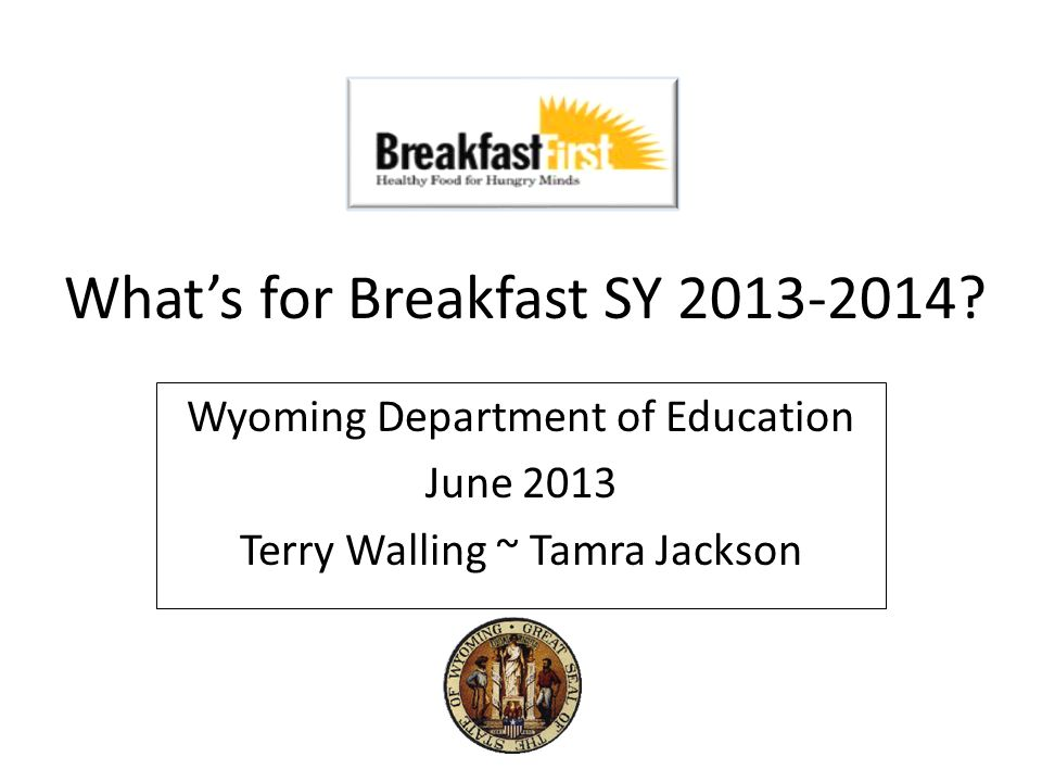 Objectives: 1.Understand the new breakfast meal pattern, component requirements and calorie ranges; 2.Take away one week's worth of menu ideas; 3.Find ways to tweak menus already in use to fit the new pattern 2Wyoming Department of Education 2013