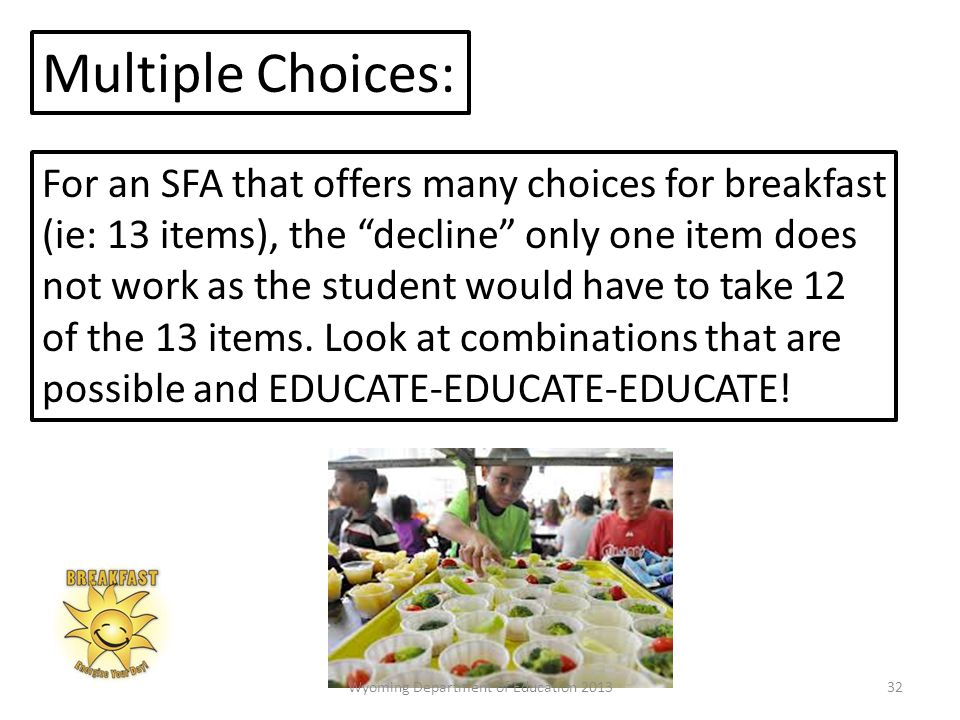 Multiple Choices: For an SFA that offers many choices for breakfast (ie: 13 items), the decline only one item does not work as the student would have to take 12 of the 13 items.