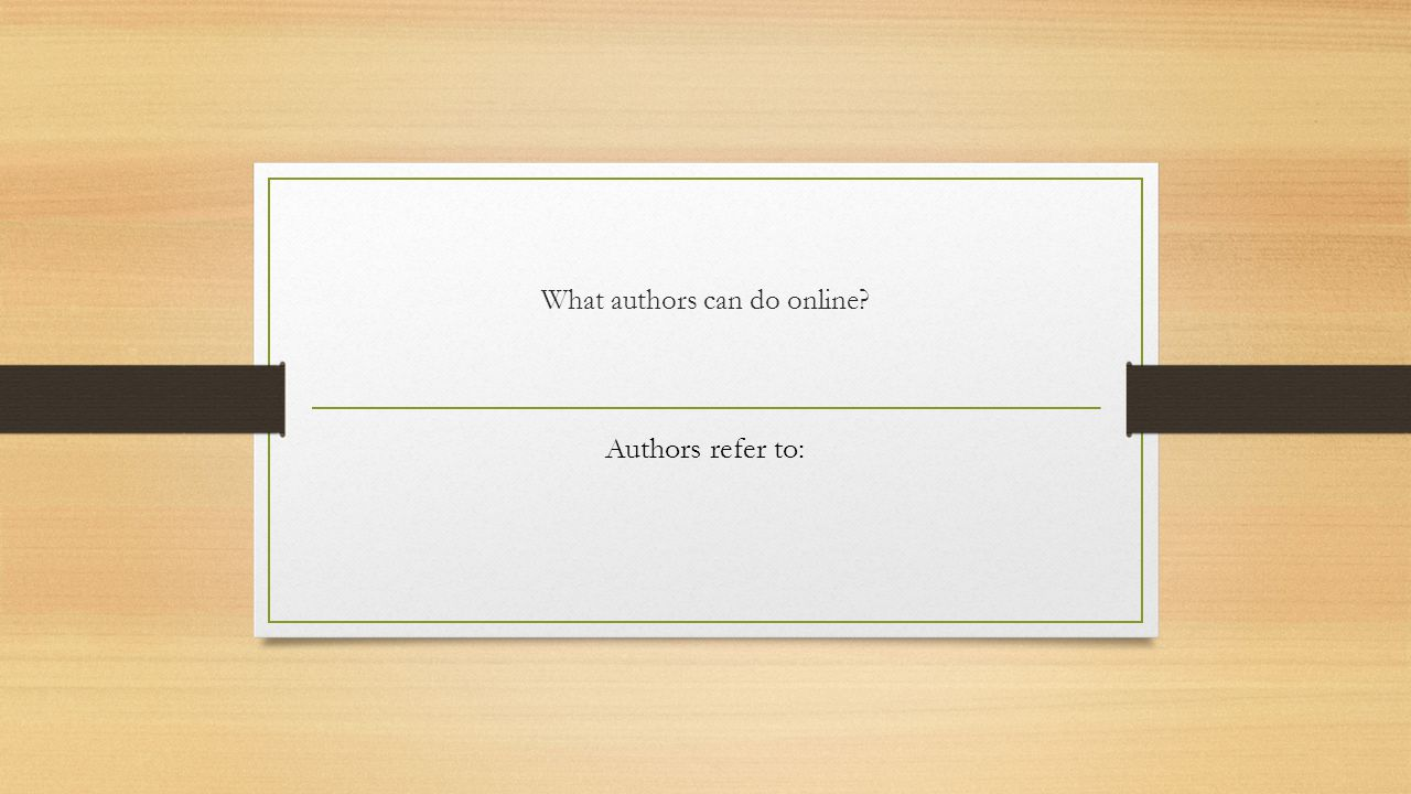 What authors can do online? Authors refer to:
