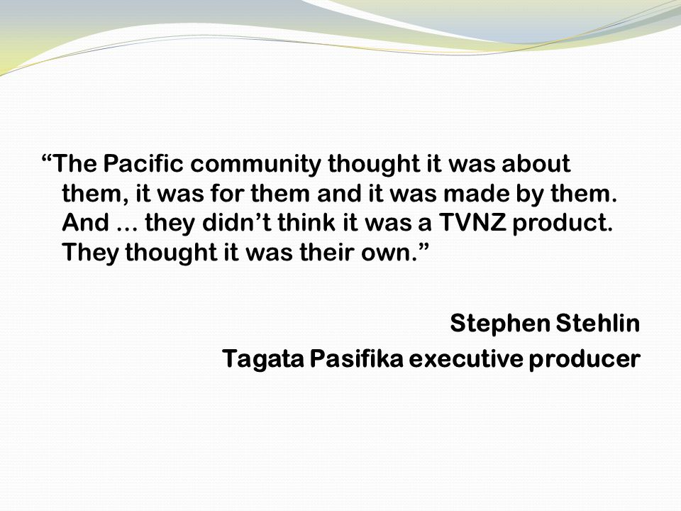 The Pacific community thought it was about them, it was for them and it was made by them.