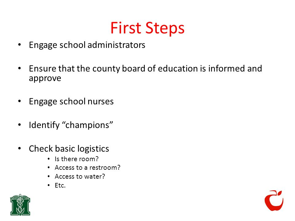 First Steps Engage school administrators Ensure that the county board of education is informed and approve Engage school nurses Identify champions Check basic logistics Is there room.