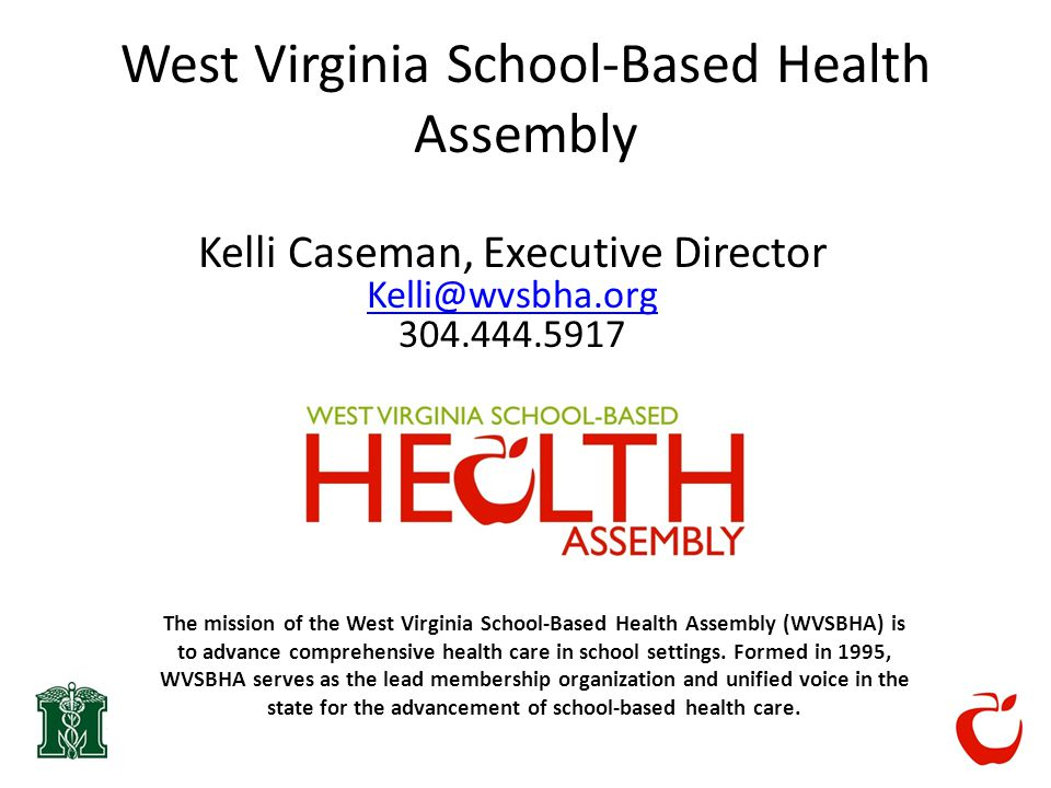 West Virginia School-Based Health Assembly The mission of the West Virginia School-Based Health Assembly (WVSBHA) is to advance comprehensive health care in school settings.