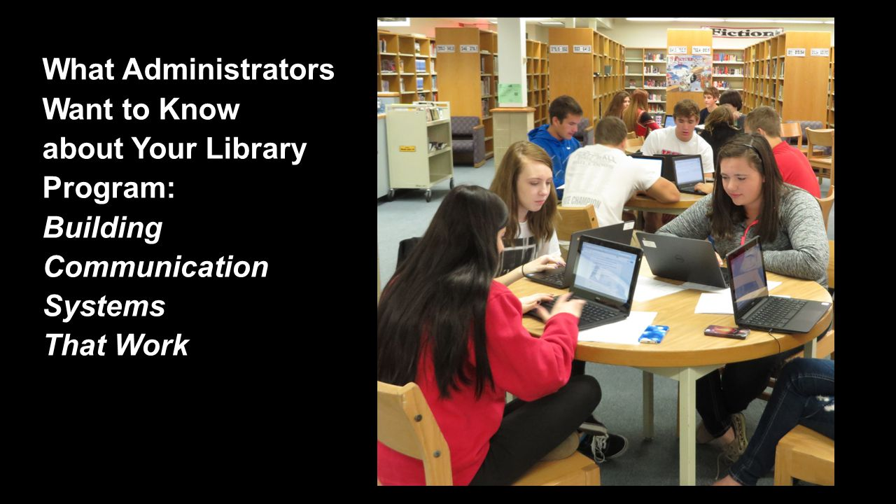What Administrators Want to Know about Your Library Program: Building Communication Systems That Work