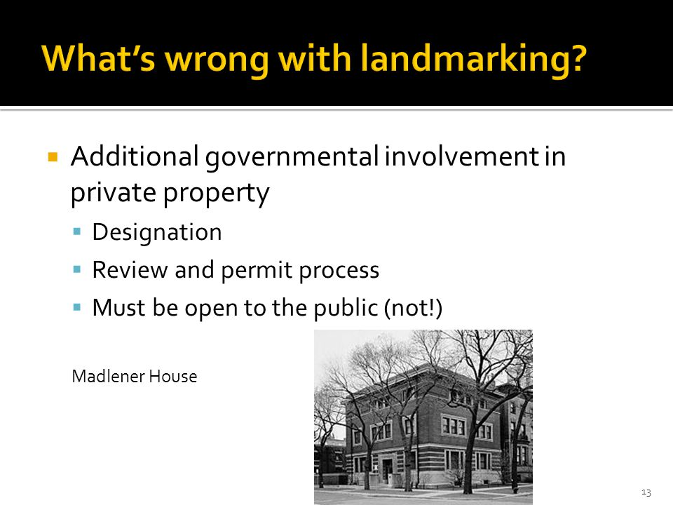  Additional governmental involvement in private property  Designation  Review and permit process  Must be open to the public (not!) Madlener House 13