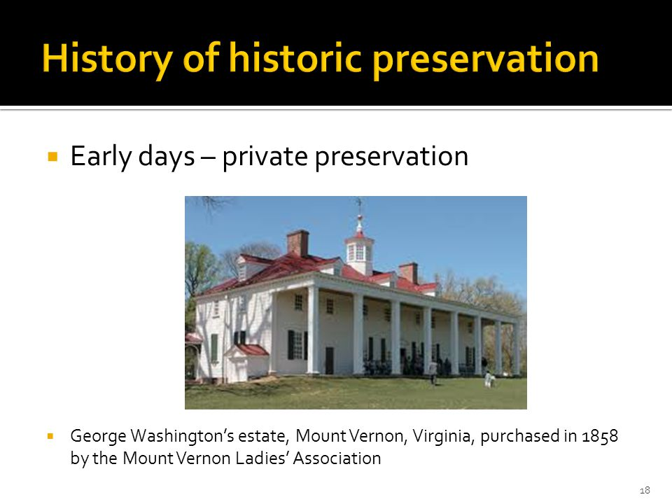  Early days – private preservation  George Washington's estate, Mount Vernon, Virginia, purchased in 1858 by the Mount Vernon Ladies' Association 18