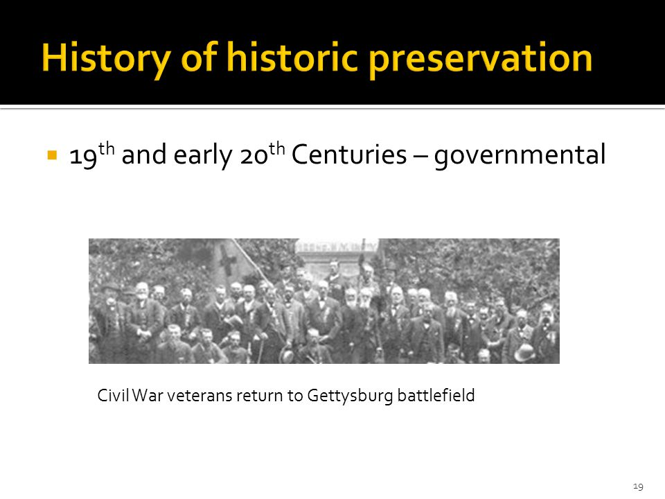  19 th and early 20 th Centuries – governmental Civil War veterans return to Gettysburg battlefield 19