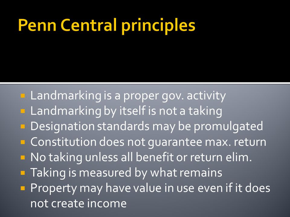 Penn Central principles  Landmarking is a proper gov.