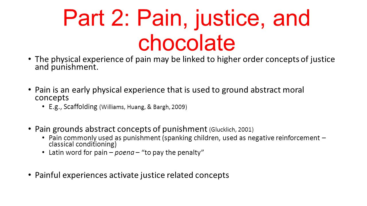 Part 2: Pain, justice, and chocolate The physical experience of pain may be linked to higher order concepts of justice and punishment.