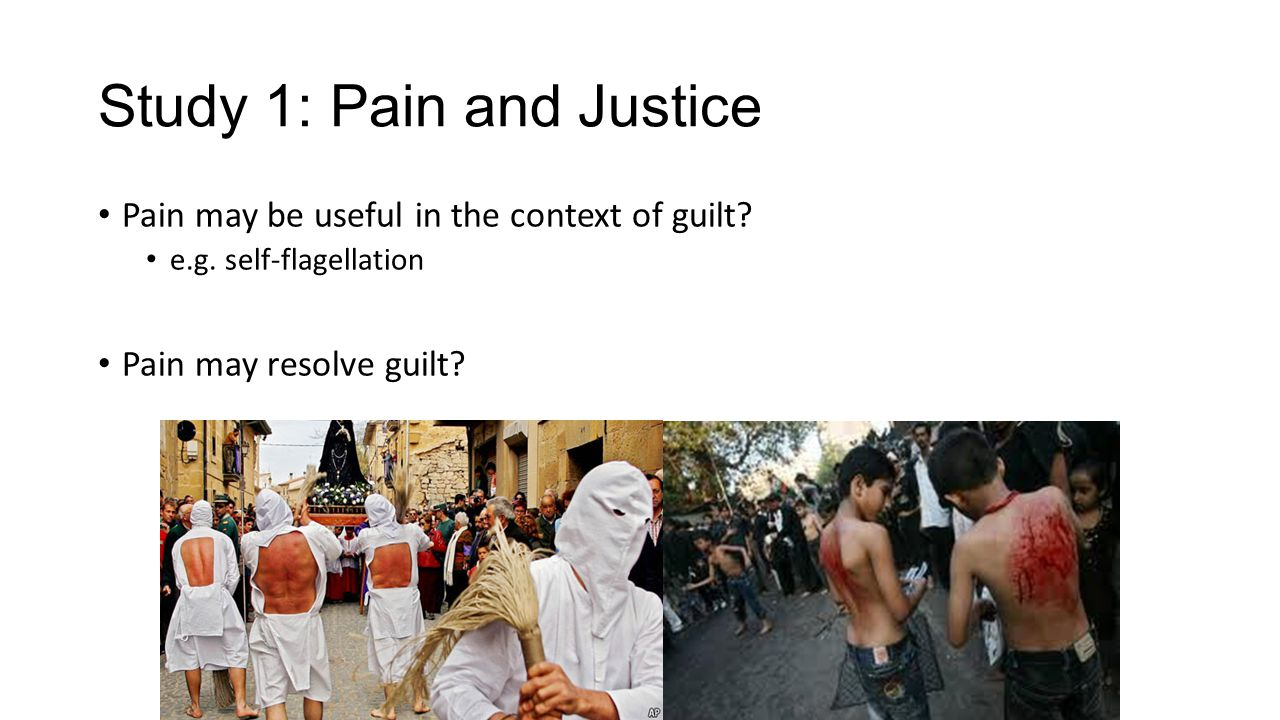 Study 1: Pain and Justice Pain may be useful in the context of guilt.
