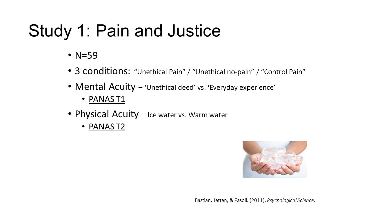 Study 1: Pain and Justice N=59 3 conditions: Unethical Pain / Unethical no-pain / Control Pain Mental Acuity – 'Unethical deed' vs.