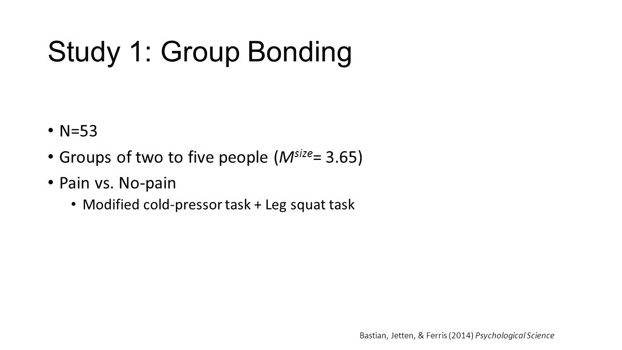 Study 1: Group Bonding N=53 Groups of two to five people (M size = 3.65) Pain vs.