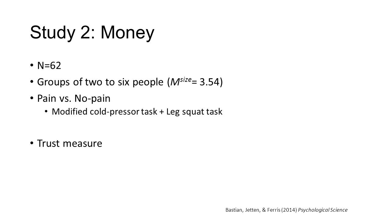 Study 2: Money N=62 Groups of two to six people (M size = 3.54) Pain vs.