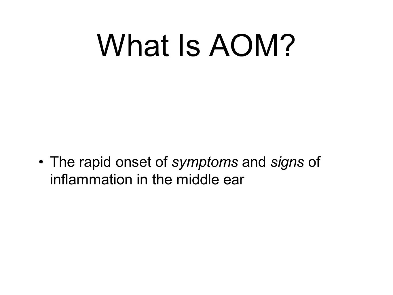 What Is AOM? The rapid onset of symptoms and signs of inflammation in the middle ear