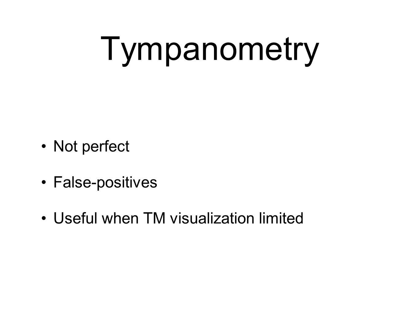Tympanometry Not perfect False-positives Useful when TM visualization limited