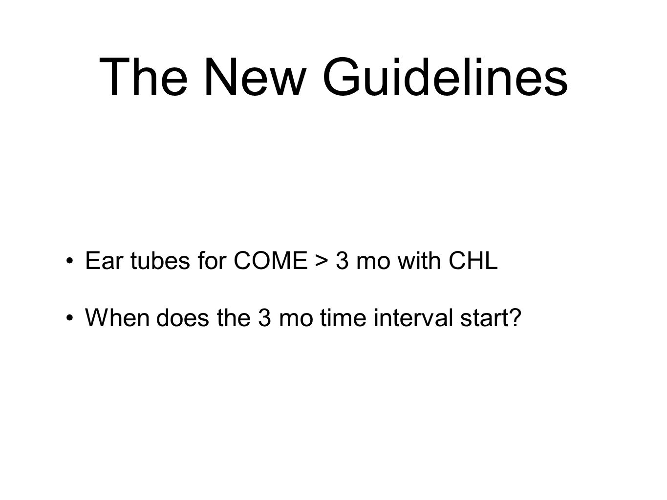 The New Guidelines Ear tubes for COME > 3 mo with CHL When does the 3 mo time interval start?