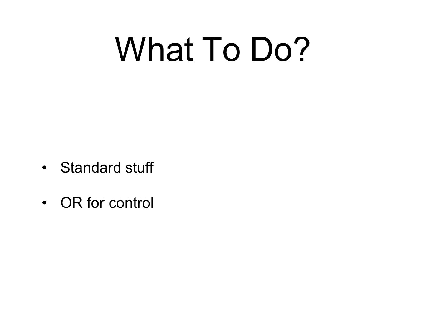 Standard stuff OR for control What To Do?