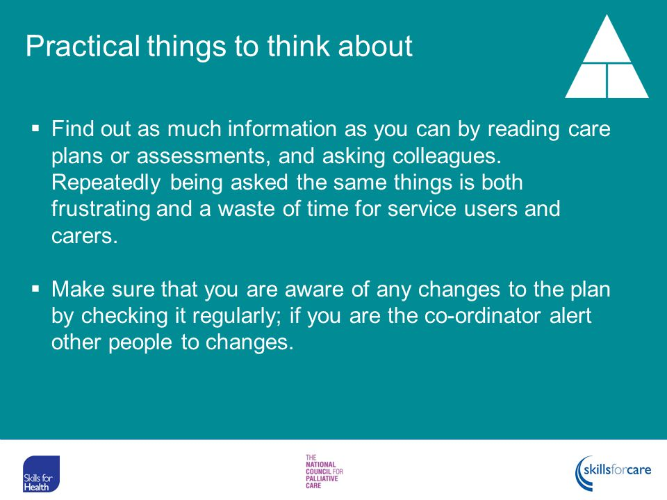 Find out as much information as you can by reading care plans or assessments, and asking colleagues. Repeatedly being asked the same things is both