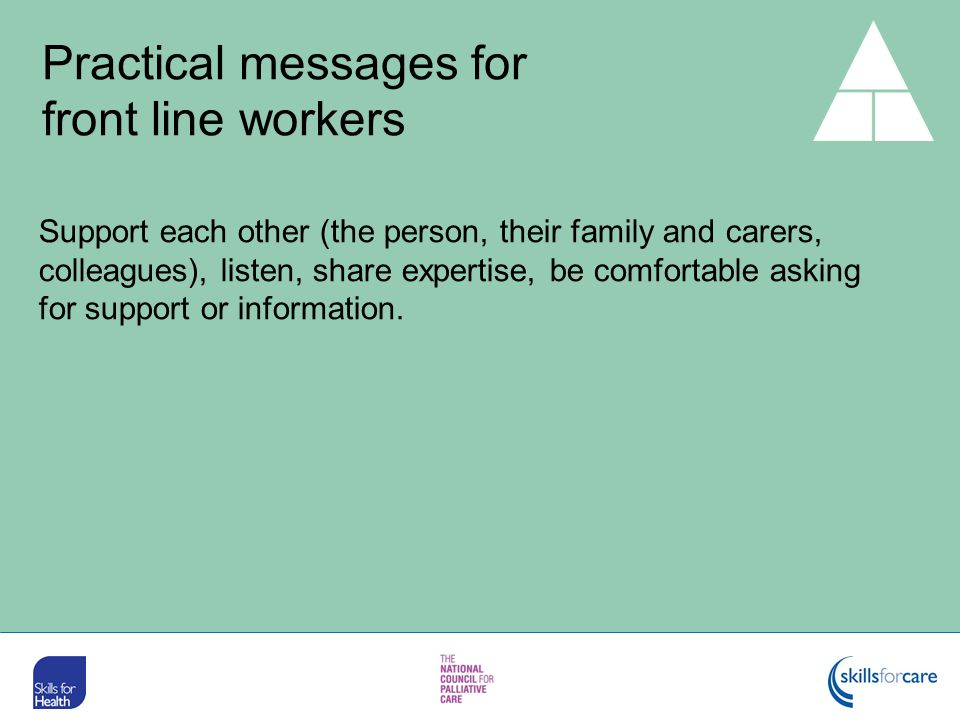 Support each other (the person, their family and carers, colleagues), listen, share expertise, be comfortable asking for support or information. Pract
